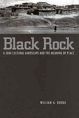 Image for Black Rock: A Zuni Cultural Landscape and the Meaning of Place