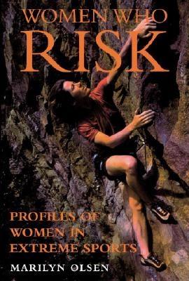 Image for Women Who Risk: Profiles of Women in Extreme Sports