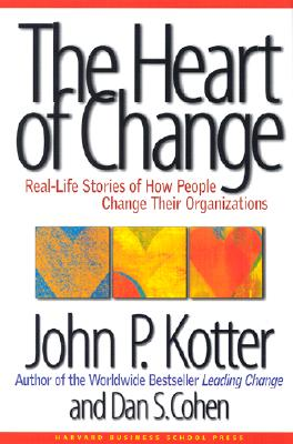 The Heart of Change: Real-Life Stories of How People Change Their Organizations, Kotter, John P.; Cohen, Dan S.