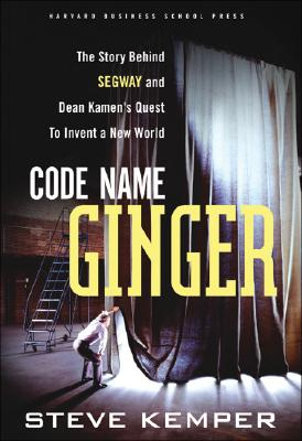 Image for Code Name Ginger: The Story Behind Segway and Dean Kamen's Quest to Invent a New World