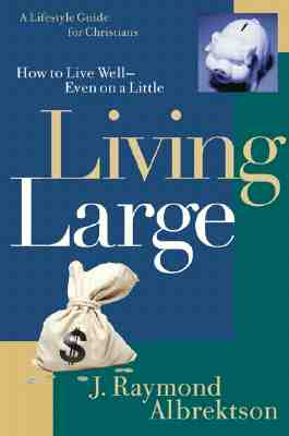 Image for Living Large: How to Live Well--Even on a Little (Lifestyle Guide for Christians)