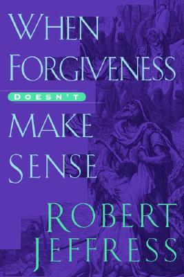 Image for When Forgiveness Doesn't Make Sense