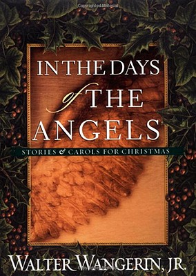In The Days Of The Angels: Stories And Carols For Christmas, Walter Jr Wangerin