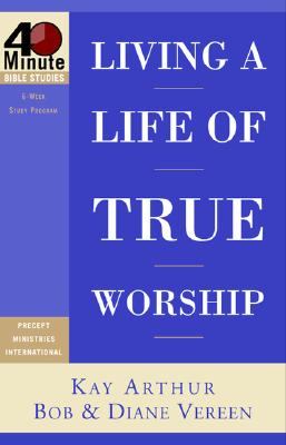 Image for Living a Life of True Worship (40-Minute Bible Studies)
