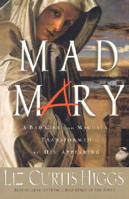 Image for Mad Mary: A Bad Girl from Magdala, Transformed at His Appearing