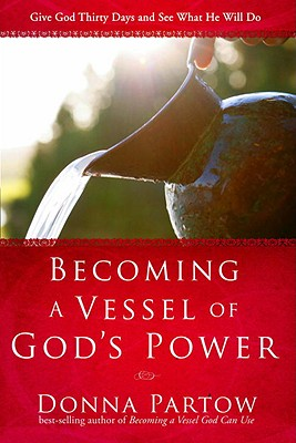 Image for Becoming a Vessel of God's Power: Give God Thirty Days and See What He Will Do