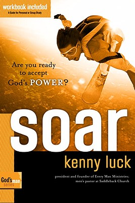 Soar: Are You Ready to Accept God's Power? (God's Man Series), Luck, Kenny