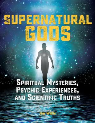 Image for Supernatural Gods: Spiritual Mysteries, Psychic Experiences, and Scientific Trut