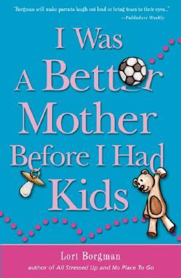 Image for I Was a Better Mother Before I Had Kids