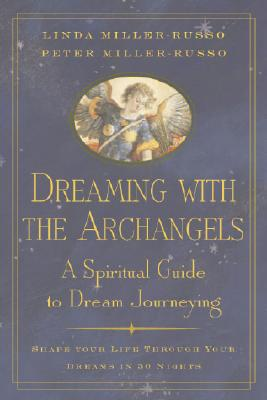 Dreaming with the Archangels:  A Spiritual Guide to Dream Journeying, Linda Miller-Russo; Peter Miller-Russo