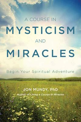 Image for A Course in Mysticism and Miracles: Begin Your Spiritual Adventure