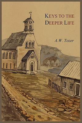 Keys to the Deeper Life, A W Tozer