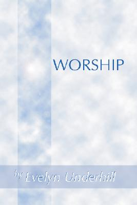 Worship, EVELYN UNDERHILL