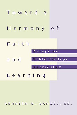 Image for Toward a Harmony of Faith and Learning: Essays on Bible College Curriculum