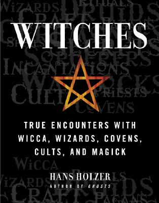Image for Witches: True Encounters with Wicca, Wizards, Covens, Cults and Magick