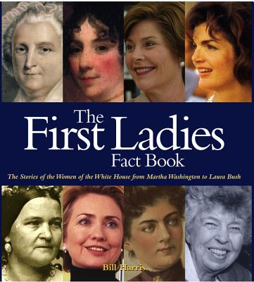 Image for The First Ladies Fact Book: The Stories of the Women of the White House from Martha Washington to Laura Bush