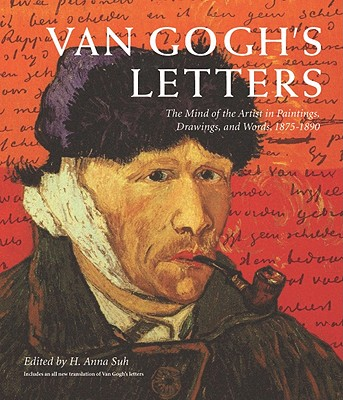 Van Gogh's Letters: The Mind of the Artist in Paintings, Drawings, and Words, 1875-1890, H. Anna Suh