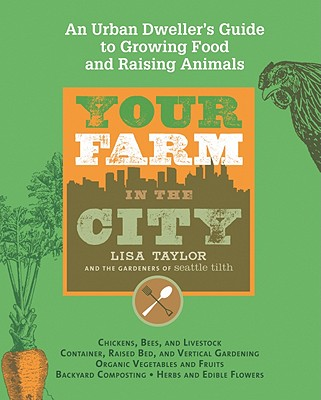 Image for Your Farm in the City: An Urban-Dweller's Guide to Growing Food and Raising Animals