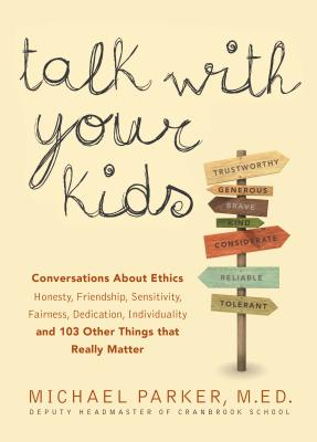 Image for Talk With Your Kids: Conversations About Ethics -- Honesty, Friendship, Sensitivity, Fairness, Dedication, Individuality -- and 103 Other Things That Really Matter