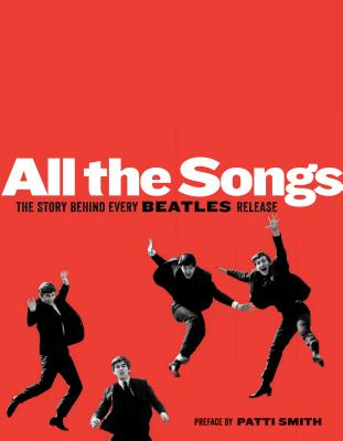 All The Songs: The Story Behind Every Beatles Release, Philippe Margotin, Jean-Michel Guesdon