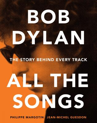 Image for Bob Dylan: All the Songs - the Story Behind Every Track