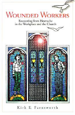 Wounded Workers: Recovering from Heartache in the Workplace and the Church