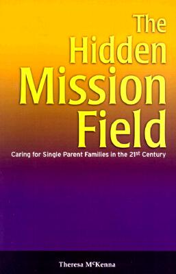 Image for The Hidden Mission Field: Caring for Single Parent Families in
