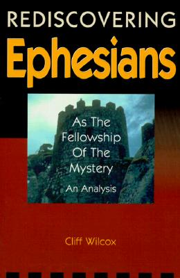 Rediscovering Ephesians as the Fellowship of the Mystery, An Analysis, Wilcox, Cliff
