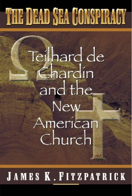 Dead Sea Conspiracy: Teilhard de Chardin and the New American Church, Fitzpatrick, James K.