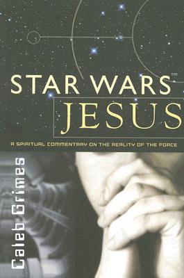 Image for Star Wars Jesus - A spiritual commentary on the reality of the Force