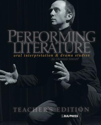 Image for Performing Literature: Oral Interpretation and Drama Studies for Christian Schools Teacher's Edition