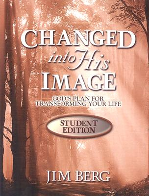 Changed Into His Image Student Edition, Jim Berg