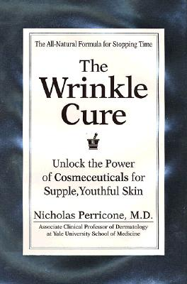 Image for The Wrinkle Cure: Unlock the Power of Cosmeceuticals for Supple, Youthful Skin