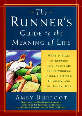 Image for RUNNER'S GUIDE TO THE MEANING OF LIFE, THE WHAT 35 YEARS OF RUNNING HAS TAUGHT ME ABOUT WINNING, LOSING, HAPPINESS...