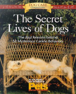 Secret Lives of Dogs : The Real Reasons Behind 52 Mysterious Canine Behaviors, MATTHEW HOFFMAN, PART OF PETS, JANA MURPHY