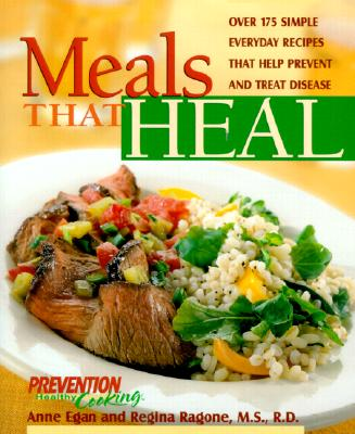 Image for Meals That Heal: Over 175 Simple, Everyday Recipes That Help Prevent And Treat Disease