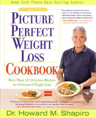Image for Dr. Shapiro's Picture Perfect Weight Loss Cookbook: More Than 150 Delicious Recipes for Permanent Weight Loss