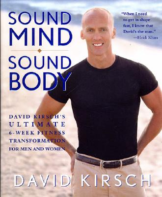 Image for Sound Mind, Sound Body: David Kirsch's Ultimate 6-Week Fitness Transformation for Men and Women