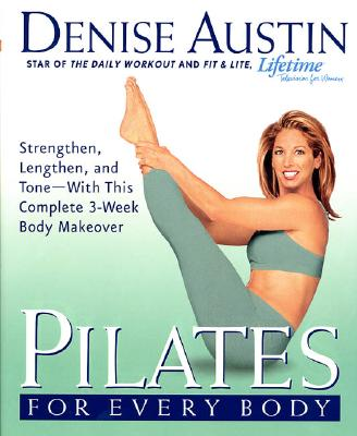 Image for Pilates for Every Body: Strengthen, Lengthen, and Tone-- With This Complete 3...