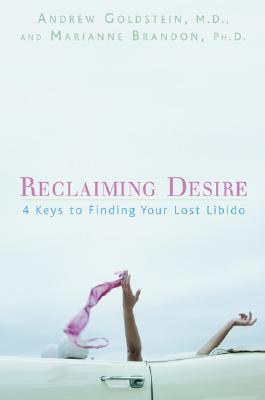 Image for Reclaiming Desire: 4 Keys to Finding Your Lost Libido Andrew Goldstein and Marianne Brandon