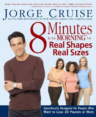 8 Minutes in the Morning for Real Shapes, Real Sizes: Specifically Designed for People Who Want to Lose 30 Pounds or More, Cruise, Jorge