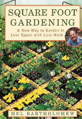 Square Foot Gardening: A New Way To Garden In Less Space With Less Work, Bartholomew, Mel