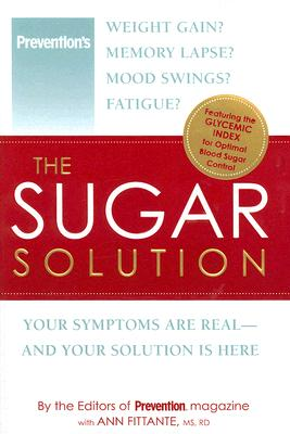 Image for The Sugar Solution: Weight Gain? Memory Lapses? Mood Swings? Fatigue? Your Symptoms Are Real - And Your Solution is Here