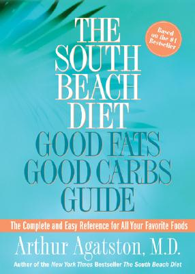SOUTH BEACH DIET GOOD FATS GOOD CARBS GUIDE, AGATSTON, ARTHUR