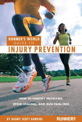 Runner's World Guide to Injury Prevention: How to Identify Problems, Speed Healing, and Run Pain-Free (Runner's World Guides), Barrios, Dagny Scott