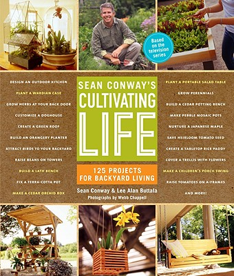 Image for Sean Conway's Cultivating Life: 125 Projects for Backyard Living