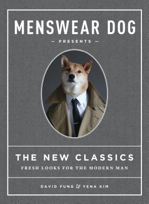 Image for Menswear Dog Presents the New Classics: Fresh Looks for the Modern Man