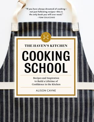 Image for The Haven's Kitchen Cooking School: Recipes and Inspiration to Build a Lifetime of Confidence in the Kitchen