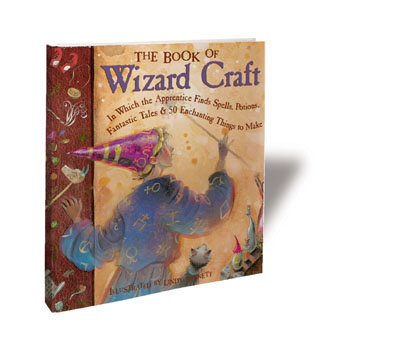 Image for The Book of Wizard Craft: In Which the Apprentice Finds Spells, Potions, Fantastic Tales & 50 Enchanting Things to Make