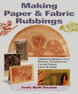 Image for MAKING PAPER AND FABRIC RUBBINGS CAPTURING DESIGNS FROM BRASSES, GRAVESTONES, CARVED DOORS, COINS & MORE